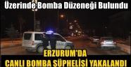Erzurum'da Canlı Bomba Şüphelisi Yakalandı
