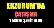 Erzurum'da Çatışma :1 Asker Şehit Oldu