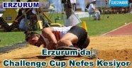 Erzurum'da Challenge Cup Nefes Kesiyor