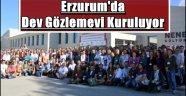 Erzurum'da  Dev Gözlemevi Kuruluyor