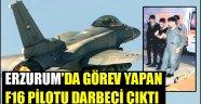 Erzurum'da Görev Yapan F16 Pilotu Darbeci Çıktı