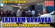 Erzurum'da Kavga...