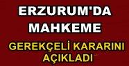 Erzurum'da Mahkeme Gerekçeli Kararını Açıkladı