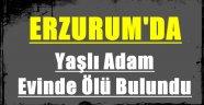 Erzurum'da Yaşlı Adam Evinde Ölü Bulundu