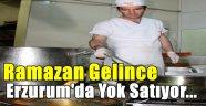 Erzurum'da Yok Satıyor...