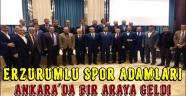 Erzurumlu Spor Adamları Ankara'da Bir Araya Geldi