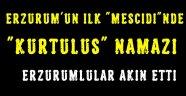 """Erzurum'un ilk """"mescidi""""nde """"Kurtuluş"""" namazı Coşkusu"""