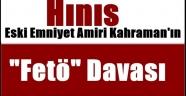 """Hınıs Eski  Emniyet Amiri Kahraman'ın """"Fetö"""" Davası"""