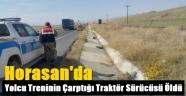 Horasan'da Yolcu Treninin Çarptığı Traktör Sürücüsü Öldü