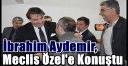 İbrahim Aydemir, Meclis Özel'e Konuştu