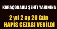 Karaçobanlı Şehit Yakınına 2 yıl 2 ay 20 Gün Hapis Cezası Verildi