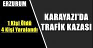 Karayazı'da Trafik Kazası: 1 Ölü, 4 Yaralı