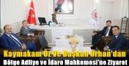 Kaymakam Öz ile Başkan Orhan'dan Bölge Adliye ve İdare Mahkemesi'ne Ziyaret