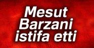 Mesut Barzani istifa etti