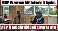 MHP Erzurum Milletvekili Aydın, ASP İl Müdürlüğünü ziyaret etti