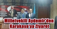 Milletvekili Aydemir'den Karakaya'ya Ziyaret