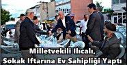 Milletvekili Ilıcalı, Sokak Iftarına Ev Sahipliği Yaptı