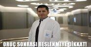 ORUÇ SONRASI BESLENMEYE DİKKAT!