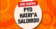 PYD'den Hatay'a havanlı saldırı!