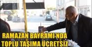 RAMAZAN BAYRAMI'NDA TOPLU TAŞIMA ÜCRETSİZ