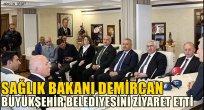Sağlık Bakanı Demircan, Büyükşehir Belediyesini ziyaret etti