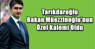 Tarıkdaroğlu Bakan Müezzinoğlu'nun Özel Kalemi Oldu
