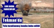 Tekman'da yola tuzaklanmış bomba imha edildi