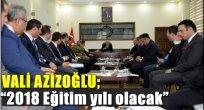 """Vali Azizoğlu; """"2018 Eğitim yılı olacak"""""""