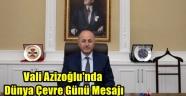 Vali Azizoğlu'nda Dünya Çevre Günü Mesajı