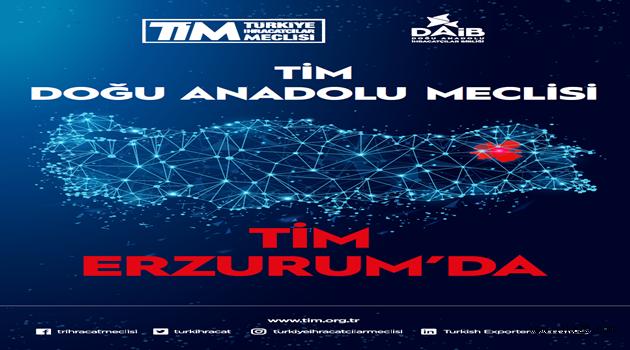 TİM DOĞU ANADOLU MECLİSİ ERZURUM'DA TOPLANIYOR