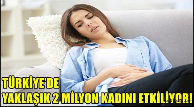 TÜRKİYE'DE YAKLAŞIK 2 MİLYON KADINI ETKİLİYOR!