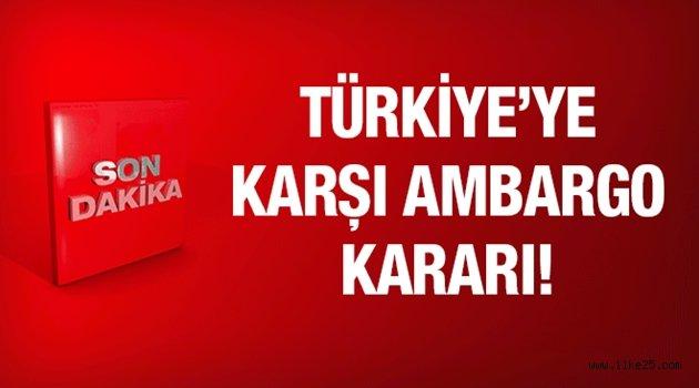 Türkiye'ye o ülkeden ilk ambargo geldi!