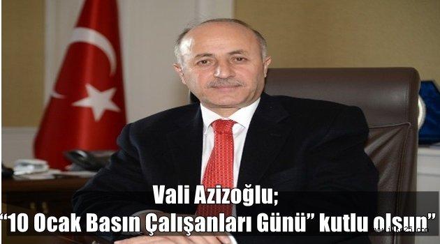 """Vali Azizoğlu; """"10 Ocak Basın Çalışanları Günü"""" kutlu olsun"""""""