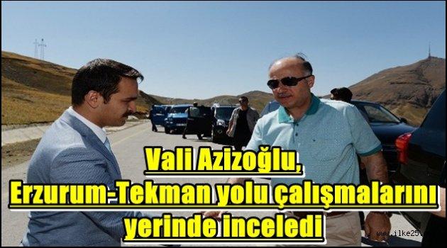 Vali Azizoğlu, Erzurum-Tekman Karayolu çalışmalarını yerinde inceledi