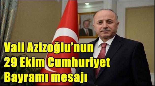 Vali Azizoğlu'nun 29 Ekim Cumhuriyet Bayramı mesajı