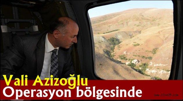 Vali Azizoğlu operasyon bölgesinde