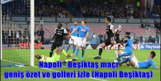 Napoli - Beşiktaş maçı geniş özet ve golleri izle (Napoli Beşiktaş)